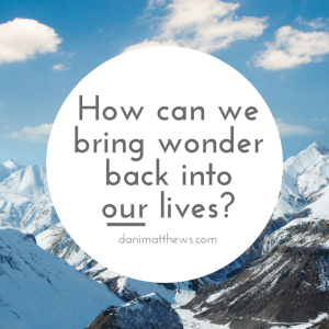 How can we bring wonder back into our lives