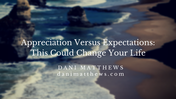 Appreciation Versus Expectations- This Could Change Your Life